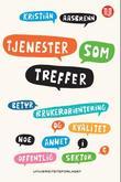 """""""Tjenester som treffer - betyr brukerorientering og kvalitet noe annet i offentlig sektor?"""" av Kristian Aasbrenn"""