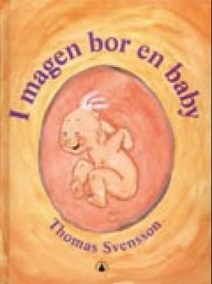 """""""I magen bor en baby"""" av Thomas Svensson"""