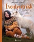 """""""Eventyrstrikk fra @loparefur - fargerike gensere og småstrikk for alle"""" av Anna-Sofia Vintersol"""