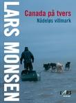 """""""Canada på tvers - nådeløs villmark"""" av Lars Monsen"""