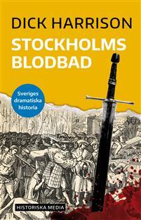 """""""Stockholms blodbad - Sveriges dramatiska historia 1"""" av Dick Harrison"""