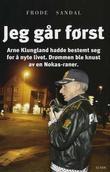 """""""Jeg går først - Arne Sigve Klungland hadde bestemt seg for å nyte livet"""" av Frode Sandal"""
