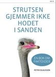 """""""Strutsen gjemmer ikke hodet i sanden - en bok om faktoider"""" av Peter Olausson"""