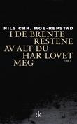 """""""I de brente restene av alt du har lovet meg - dikt"""" av Nils Chr. Moe-Repstad"""