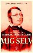 """""""Mig selv - en biografi om Henrik Wergeland"""" av Odd Arvid Storsveen"""