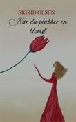 """""""Når du plukker en blomst"""" av Sigrid Olsen"""