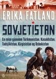 """Sovjetistan - en reise gjennom Turkmenistan, Kasakhstan, Tadsjikistan, Kirgisistan og Usbekistan"" av Erika Fatland"