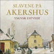 """""""Slavene på Akershus - historien om vårt strengeste fengsel"""" av Yngvar Ustvedt"""