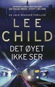 """Det øyet ikke ser - en Jack Reacher-thriller"" av Lee Child"