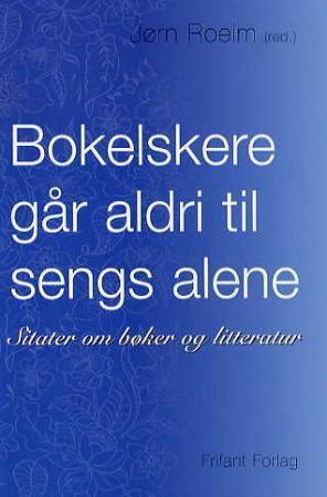 """""""Bokelskere går aldri til sengs alene - sitater om bøker og litteratur"""" av Jørn Roeim"""