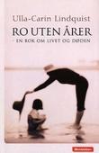 """""""Ro uten årer - en bok om livet og døden"""" av Ulla-Carin Lindquist"""