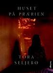 """""""Huset på prærien - roman"""" av Tora Seljebø"""