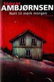 """""""Natt til mørk morgen - noveller"""" av Ingvar Ambjørnsen"""