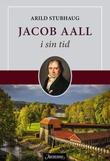 """""""Jacob Aall - i sin tid"""" av Arild Stubhaug"""