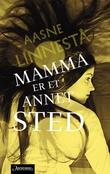 """""""Mamma er et annet sted"""" av Aasne Linnestå"""