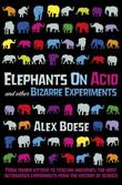 """Elephants on Acid - and Other Bizarre Experiments"" av Alex Boese"