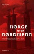 """""""Norge uten nordmenn - en antinasjonalistisk arkeologi"""" av Terje Østigård"""