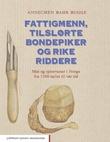 """""""Fattigmenn, tilslørte bondepiker og rike riddere - mat og spisevaner i Norge fra 1500-tallet til vår tid"""" av Annechen Bahr Bugge"""