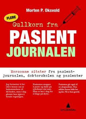 """""""Flere gullkorn fra pasientjournalen - morsomme sitater fra pasientjournalen, doktorskolen og pasienter"""" av Morten P. Oksvold"""