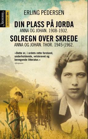"""""""Din plass på jorda ; Solregn over skrede : Anna og Johan. Thor. 1945-1962 - Anna og Johan. 1908-1932"""" av Erling Pedersen"""