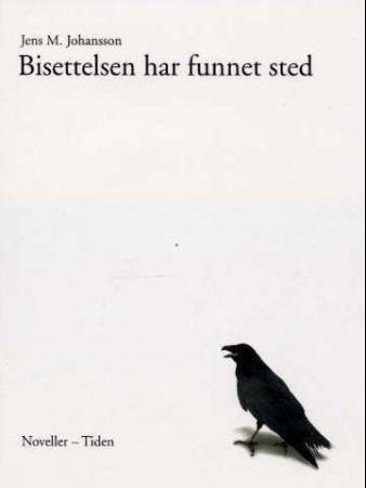 """""""Bisettelsen har funnet sted - noveller"""" av Jens M. Johansson"""
