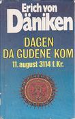 """Dagen da gudene kom - 11.august 3114 f.Kr"" av Erich von Däniken"