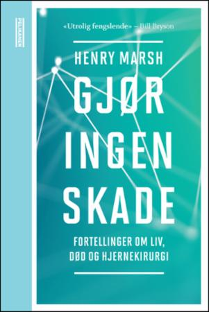 """""""Gjør ingen skade - fortellinger om liv, død og hjernekirurgi"""" av Henry Marsh"""