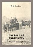 """""""Gresset på andre siden landet fylt av melk og honning"""" av Arild Svendsen"""
