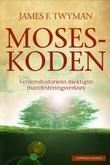 """""""Moseskoden - verdenshistoriens mektigste manifesteringsverktøy"""" av James F. Twyman"""