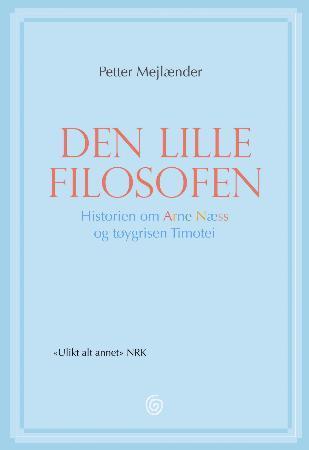 """""""Den lille filosofen - historien om Arne Næss og tøygrisen Timotei"""" av Petter Mejlænder"""