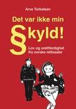 """""""""""Det var ikke min skyld"""" - lov og urettferdighet fra norske rettssaler"""" av Arve Torkelsen"""