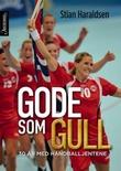 """""""Gode som gull - 30 år med håndballjentene"""" av Stian Haraldsen"""