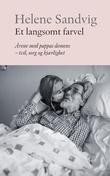 """""""Et langsomt farvel - årene med pappas demens - tvil, sorg og kjærlighet"""" av Helene Sandvig"""