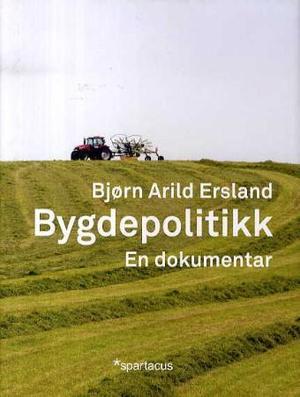 """""""Bygdepolitikk - en dokumentar"""" av Bjørn Arild Ersland"""