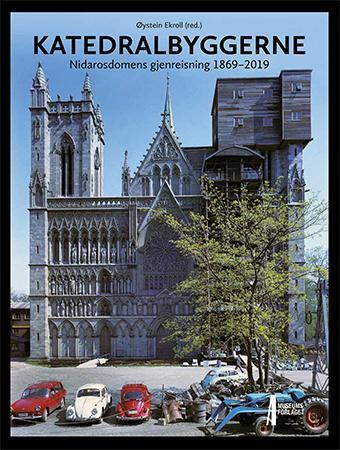 """""""Katedralbyggerne - Nidarosdomens gjenreisning 1869-2019"""" av Øystein Ekroll"""