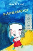 """Glasshusbabyen"" av May B. Lund"