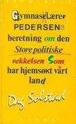 """""""Gymnaslærer Pedersens beretning om den store politiske vekkelsen som har hjemsøkt vårt land"""" av Dag Solstad"""