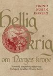 """""""Hellig krig om Norges krone - tronstrid, borgerkrig og korstog fra Sigurd Jorsalfare til kong Sverre"""" av Trond Norén Isaksen"""
