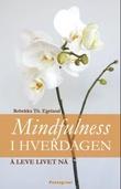 """""""Mindfulness i hverdagen - lev livet nå"""" av Rebekka Th. Egeland"""