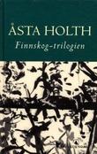 """""""Finnskog-trilogien"""" av Åsta Holth"""