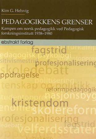 """""""Pedagogikkens grenser - kampen om norsk pedagogikk ved Pedagogisk forskningsinstitutt 1938-1980"""" av Kim G. Helsvig"""