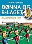 """""""B-laget lager b-film"""" av Bjørn Sortland"""