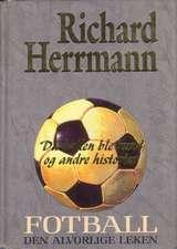"""""""Fotball - den alvorlige leken. Da ballen ble rund og andre historier"""" av Richard Herrmann"""