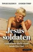 """""""Jesussoldaten - gutten som skulle vinne landet for Gud"""" av Tonje Egedius"""