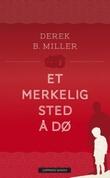 """""""Et merkelig sted å dø"""" av Derek B. Miller"""