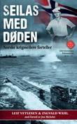 """""""Seilas med døden norske krigsseilere forteller"""" av Leif Vetlesen"""