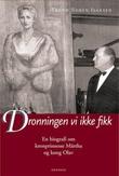 """""""Dronningen vi ikke fikk - en biografi om kronprinsesse Märtha og kong Olav"""" av Trond Norén Isaksen"""