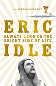 """""""Always look on the bright side of life - a sortabiography"""" av Eric Idle"""