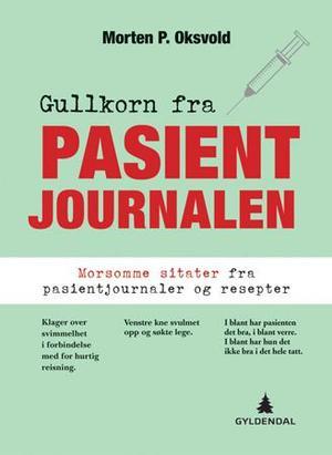 """""""Gullkorn fra pasientjournalen - morsomme sitater fra pasientjournaler og resepter"""" av Morten P. Oksvold"""