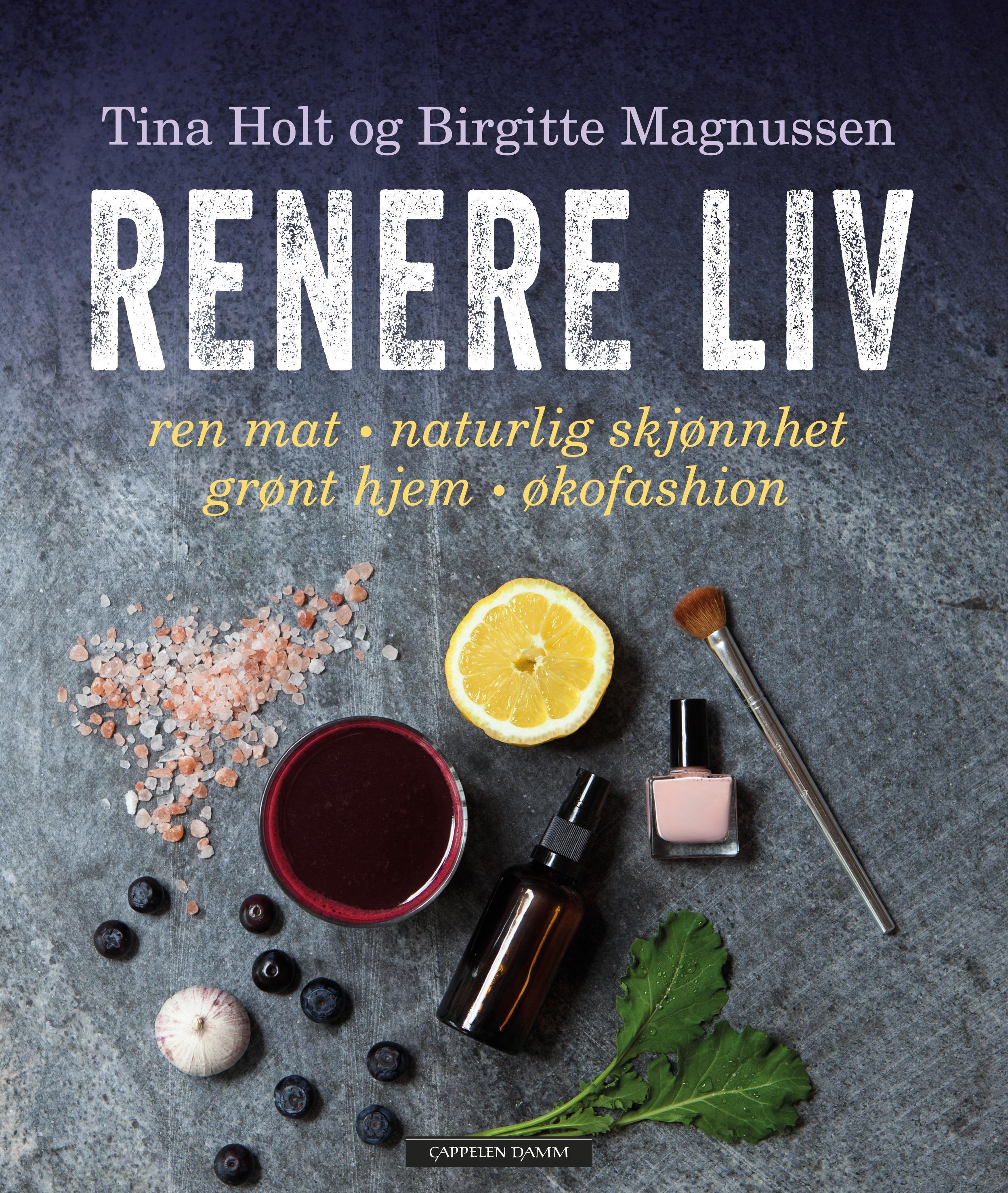 """""""Renere liv - ren mat, naturlig skjønnhet, grønt hjem, økofashion"""" av Tina Holt"""